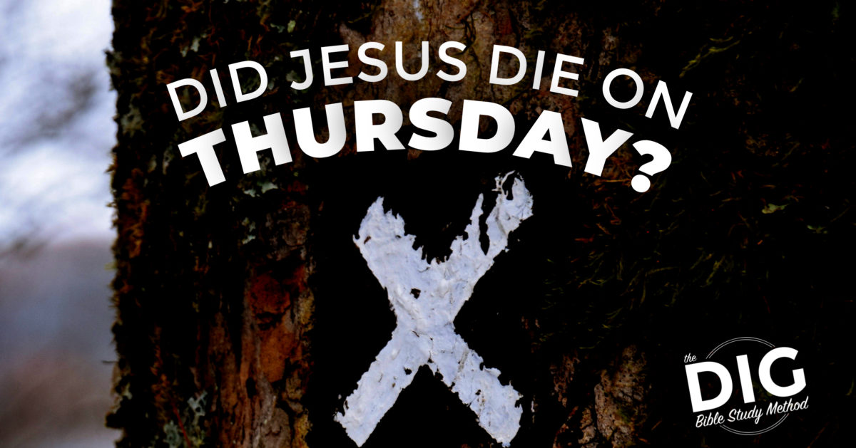 Did Jesus Die On Thursday?
